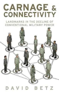 Carnage and Connectivity: Landmarks in the Decline of Conventional Military Power (Hardcover)