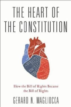 The Heart of the Constitution: How the Bill of Rights Became the Bill of Rights (Hardcover)
