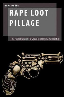 Rape Loot Pillage: The Political Economy of Sexual Violence in Armed Conflict (Hardcover)