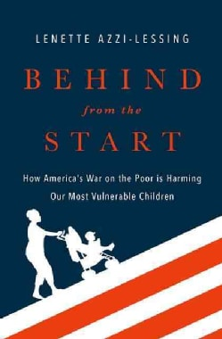 Behind from the Start: How America's War on the Poor Is Harming Our Most Vulnerable Children (Hardcover)