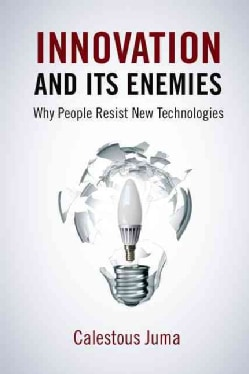 Innovation and Its Enemies: Why People Resist New Technologies (Hardcover)