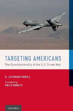 Targeting Americans: The Constitutionality of the U.S. Drone War (Hardcover)