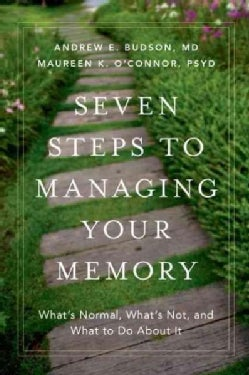 Seven Steps to Managing Your Memory: What's Normal, What's Not, and What to Do About It (Hardcover)