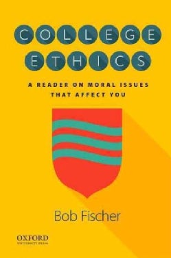 College Ethics: A Reader on Moral Issues That Affect You (Paperback)