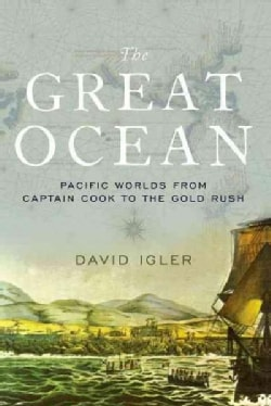 The Great Ocean: Pacific Worlds from Captain Cook to the Gold Rush (Paperback)