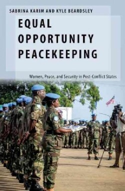 Equal Opportunity Peacekeeping: Women, Peace, and Security in Post-Conflict States (Hardcover)