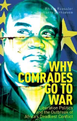 Why Comrades Go to War: Liberation Politics and the Outbreak of Africa's Deadliest Conflict (Hardcover)