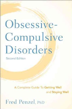 Obsessive-Compulsive Disorders: A Complete Guide to Getting Well and Staying Well (Hardcover)