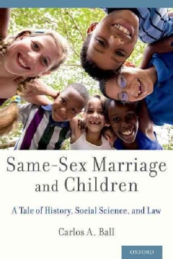 Same-Sex Marriage and Children: A Tale of History, Social Science, and Law (Paperback)