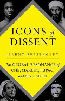 Icons of Dissent: The Global Resonance of Che, Marley, Tupac and Bin Laden (Hardcover)