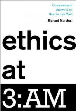 Ethics at 3:AM: Questions and Answers on How to Live Well (Hardcover)