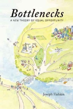 Bottlenecks: A New Theory of Equal Opportunity (Paperback)