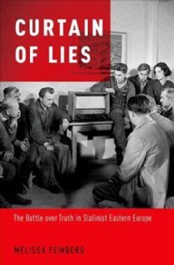 Curtain of Lies: The Battle over Truth in Stalinist Eastern Europe (Hardcover)