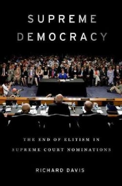 Supreme Democracy: The End of Elitism in Supreme Court Nominations (Hardcover)