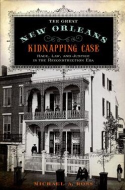 The Great New Orleans Kidnapping Case: Race, Law, and Justice in the Reconstruction Era (Paperback)