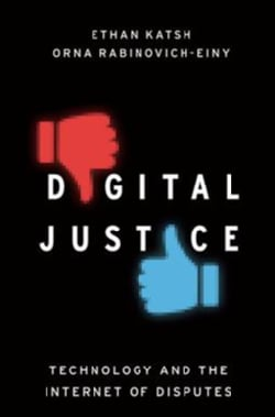 Digital Justice: Technology and the Internet of Disputes (Paperback)