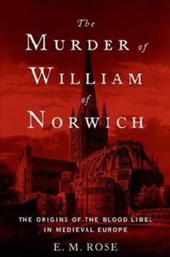 The Murder of William of Norwich: The Origins of the Blood Libel in Medieval Europe (Paperback)
