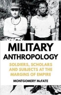 Military Anthropology: Soldiers, Scholars and Subjects at the Margins of Empire (Hardcover)