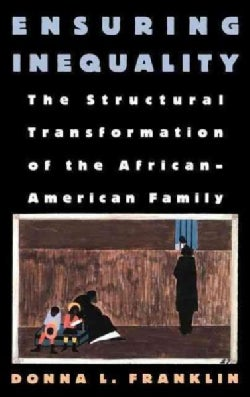 Ensuring Inequality: The Structural Transformation of the African-American Family (Hardcover)