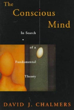 The Conscious Mind: In Search of a Fundamental Theory (Paperback)