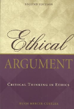 Ethical Argument: Critical Thinking in Ethics (Paperback)