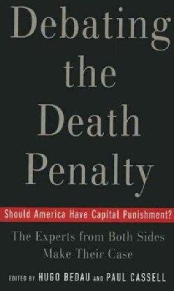 Debating The Death Penalty: Should America Have Capital Punishment? The Experts On Both Sides Make Their Case (Paperback)
