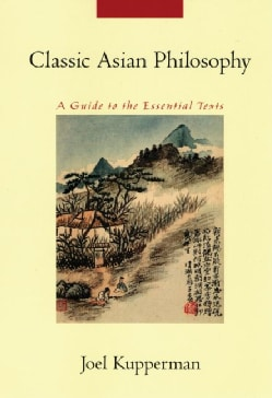 Classic Asian Philosophy: A Guide to the Essential Texts (Paperback)