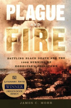Plague And Fire: Battling Black Death And the 1900 Burning of Honolulu's Chinatown (Paperback)