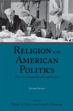 Religion and American Politics: From the Colonial Period to the Present (Paperback)