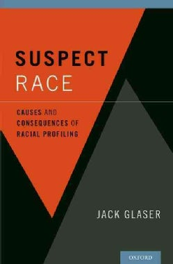 Suspect Race: Causes and Consequences of Racial Profiling (Hardcover)