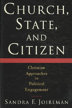 Church, State and Citizen: Christian Approaches to Political Engagement (Paperback)