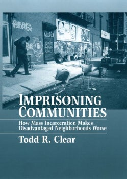Imprisoning Communities: How Mass Incarceration Makes Disadvantaged Neighborhoods Worse (Paperback)