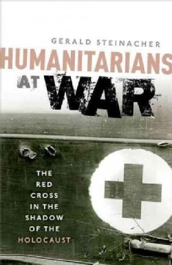 Humanitarians at War: The Red Cross in the Shadow of the Holocaust (Hardcover)