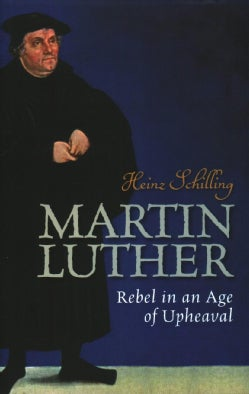Martin Luther: Rebel in an Age of Upheaval (Hardcover)