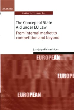 The Concept of State Aid Under EU Law: From Internal Market to Competition and Beyond (Hardcover)