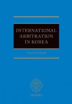 International Arbitration in Korea (Hardcover)