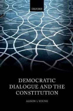 Democratic Dialogue and the Constitution (Hardcover)