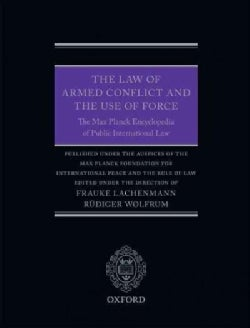 The Law of Armed Conflict and the Use of Force: The Max Planck Encyclopedia of Public International Law (Hardcover)