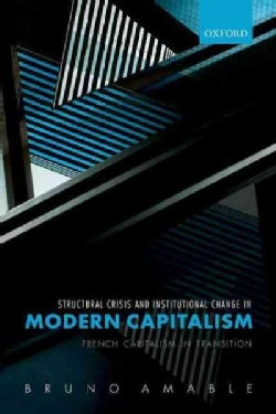 Structural Crisis and Institutional Change in Modern Capitalism: French Capitalism in Transition (Hardcover)