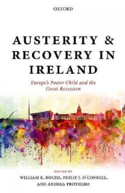 Austerity and Recovery in Ireland: Europe's Poster Child and the Great Recession (Hardcover)