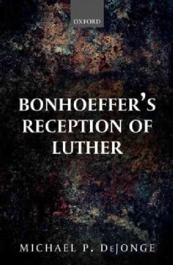 Bonhoeffer's Reception of Luther (Hardcover)