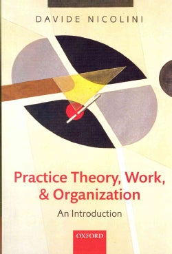 Practice Theory, Work, and Organization: An Introduction (Paperback)