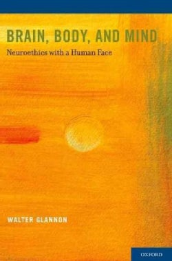 Brain, Body, and Mind: Neuroethics with a Human Face (Paperback)