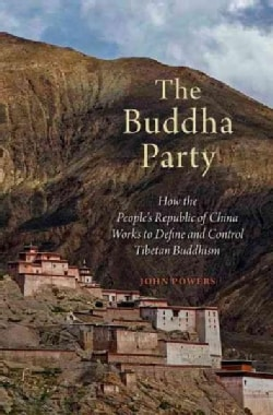The Buddha Party: How the People's Republic of China Works to Define and Control Tibetan Buddhism (Hardcover)