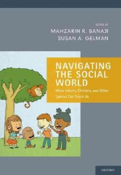 Navigating the Social World: What Infants, Children, and Other Species Can Teach Us (Paperback)