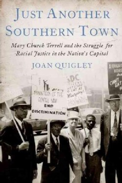 Just Another Southern Town: Mary Church Terrell And The Struggle For Racial Justice In The Nation's Capital (Hardcover)