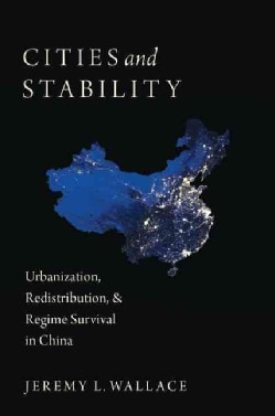 Cities and Stability: Urbanization, Redistribution, and Regime Survival in China (Paperback)