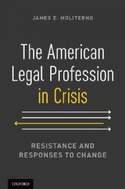 The American Legal Profession in Crisis: Resistance and Responses to Change (Paperback)