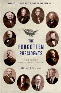 The Forgotten Presidents: Their Untold Constitutional Legacy (Paperback)