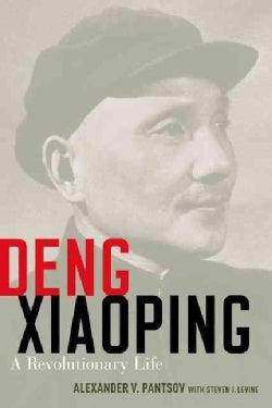 Deng Xiaoping: A Revolutionary Life (Hardcover)